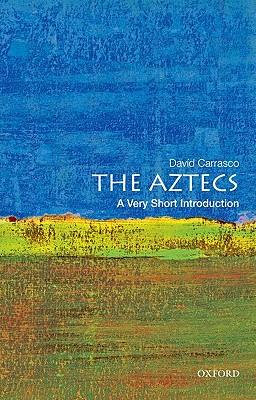 The Aztecs By Carrasco, David